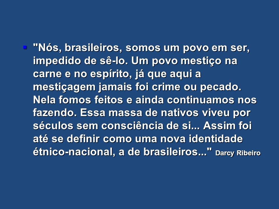 Nós, brasileiros, somos um povo em ser, impedido de sê-lo