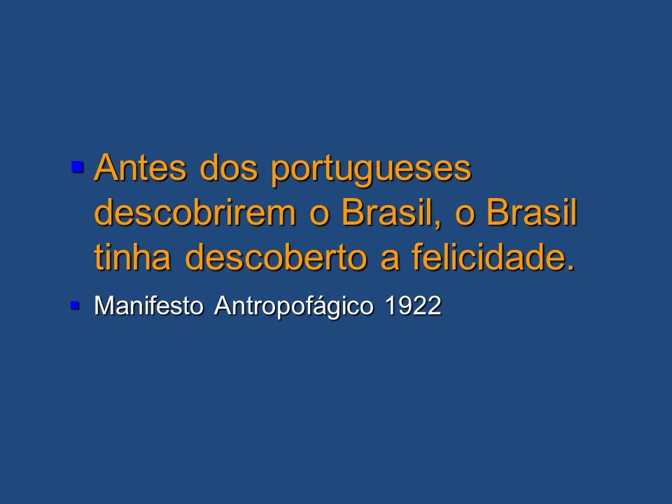 Antes dos portugueses descobrirem o Brasil, o Brasil tinha descoberto a felicidade.