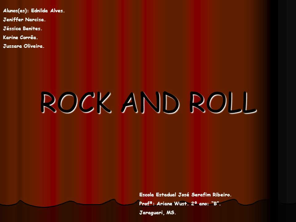 ROCK AND ROLL Alunos(as): Ednilda Alves. Jeniffer Narcisa.