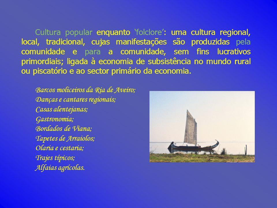 Cultura popular enquanto 'folclore': uma cultura regional, local, tradicional, cujas manifestações são produzidas pela comunidade e para a comunidade, sem fins lucrativos primordiais; ligada à economia de subsistência no mundo rural ou piscatório e ao sector primário da economia.
