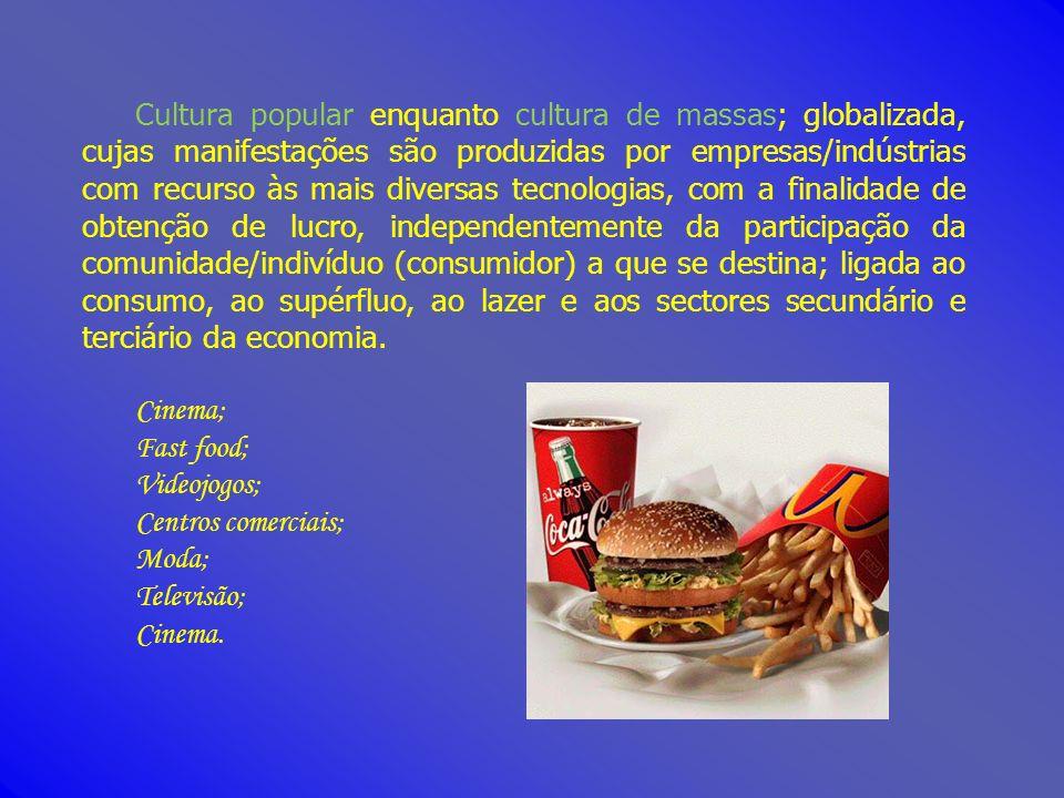 Cinema; Fast food; Videojogos; Centros comerciais; Moda; Televisão;