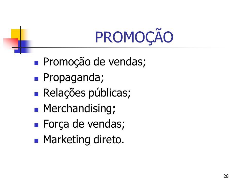PROMOÇÃO Promoção de vendas; Propaganda; Relações públicas;