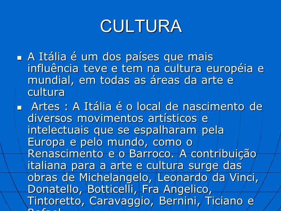 CULTURA A Itália é um dos países que mais influência teve e tem na cultura européia e mundial, em todas as áreas da arte e cultura.