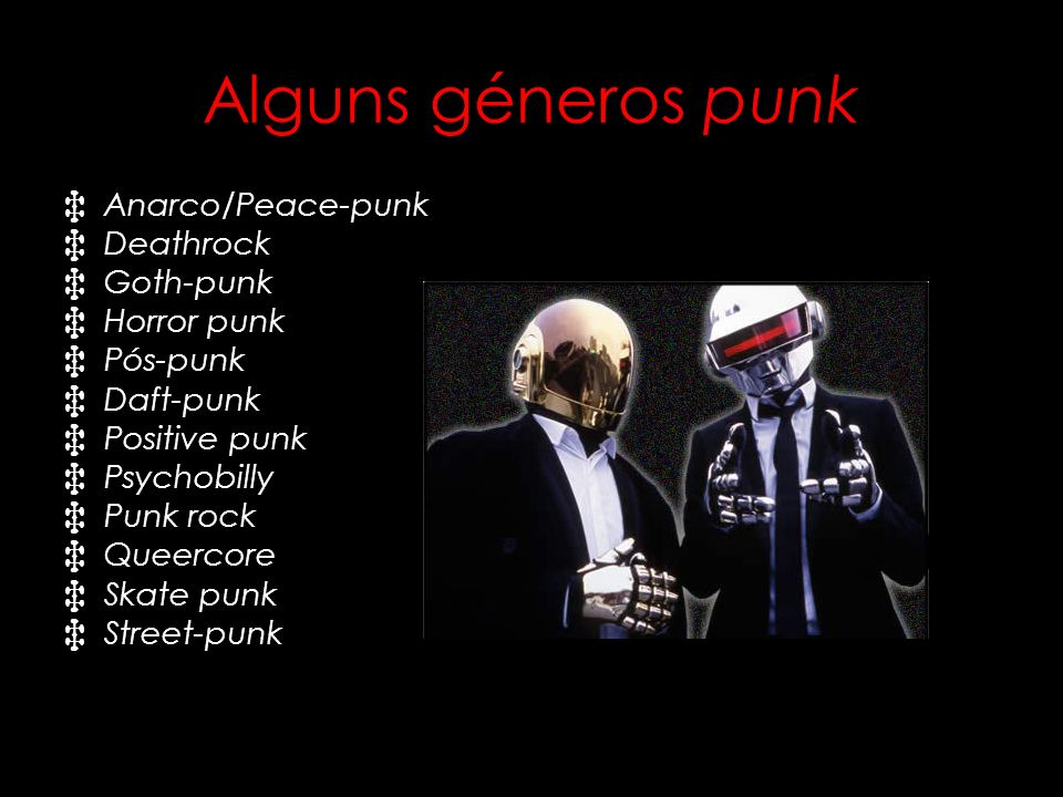 Alguns géneros punk Anarco/Peace-punk Deathrock Goth-punk Horror punk