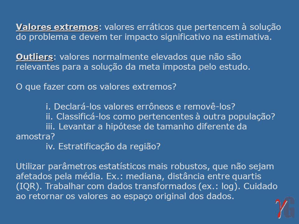 Valores extremos: valores erráticos que pertencem à solução do problema e devem ter impacto significativo na estimativa.
