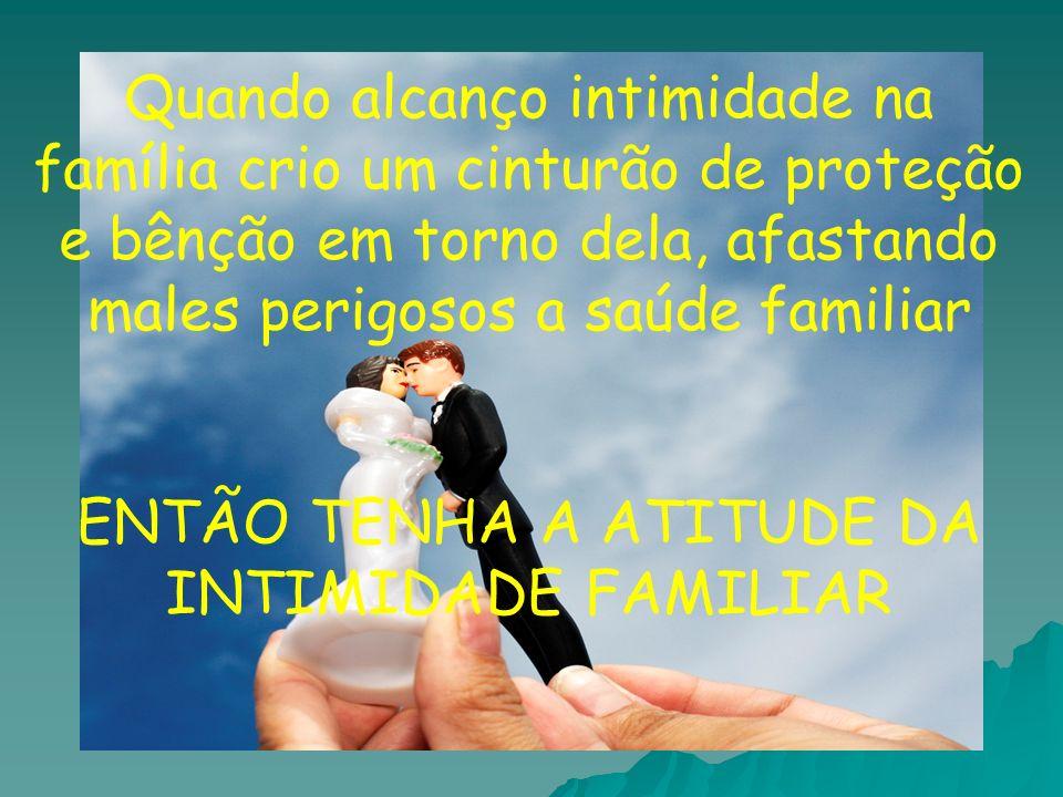 ENTÃO TENHA A ATITUDE DA INTIMIDADE FAMILIAR