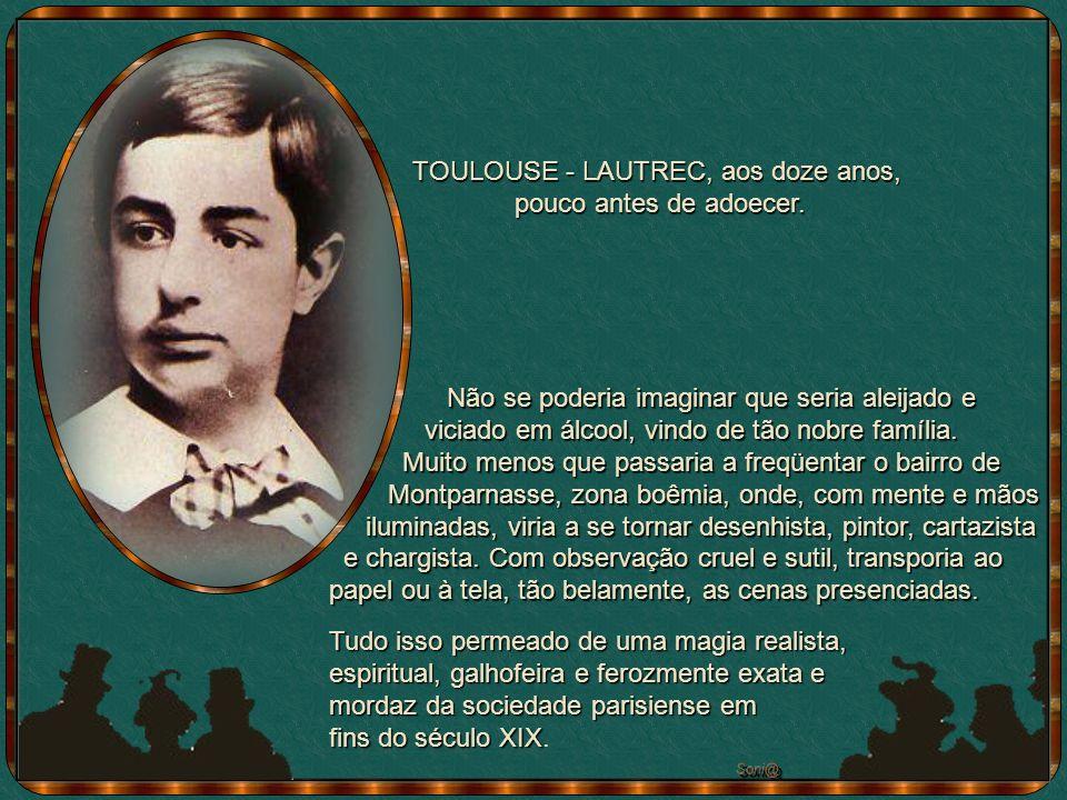 TOULOUSE - LAUTREC, aos doze anos,