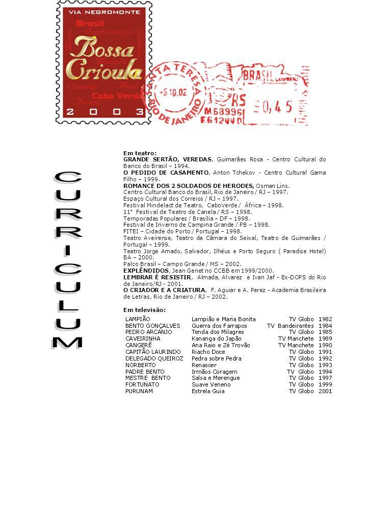 Em teatro: GRANDE SERTÃO, VEREDAS, Guimarães Rosa - Centro Cultural do Banco do Brasil – 1994.