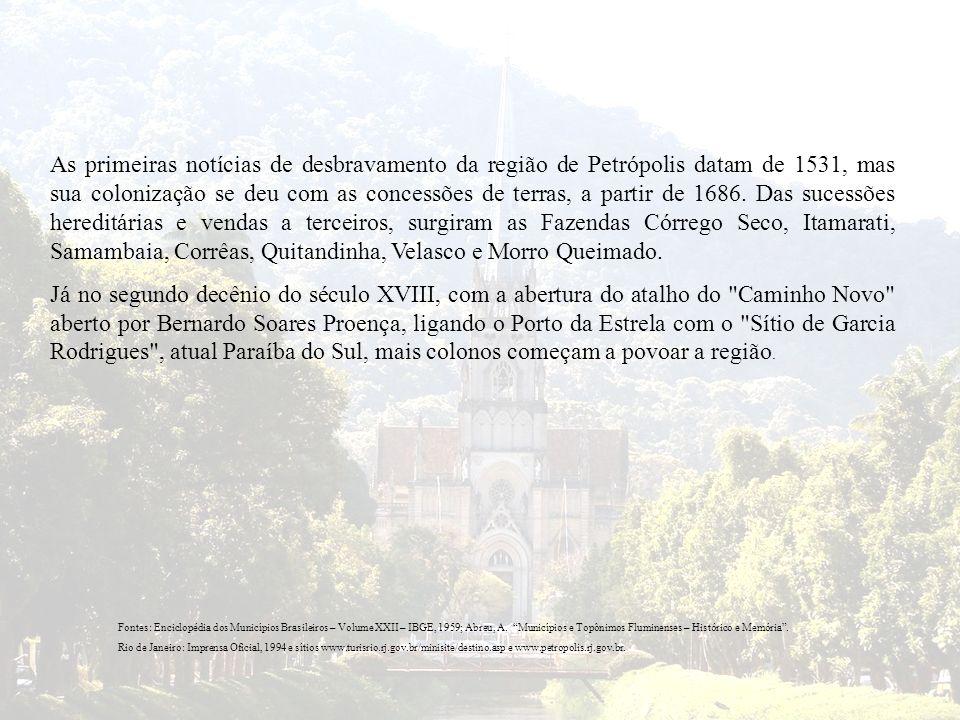 As primeiras notícias de desbravamento da região de Petrópolis datam de 1531, mas sua colonização se deu com as concessões de terras, a partir de 1686. Das sucessões hereditárias e vendas a terceiros, surgiram as Fazendas Córrego Seco, Itamarati, Samambaia, Corrêas, Quitandinha, Velasco e Morro Queimado.