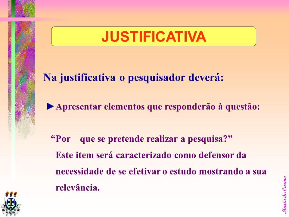 JUSTIFICATIVA Na justificativa o pesquisador deverá: