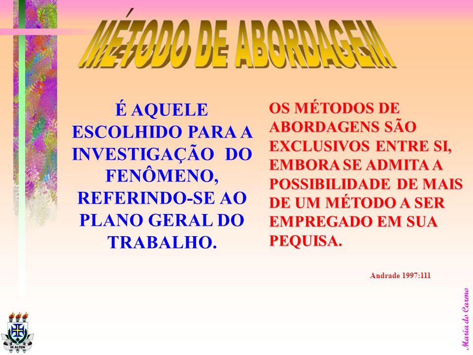 MÉTODO DE ABORDAGEM É AQUELE ESCOLHIDO PARA A INVESTIGAÇÃO DO FENÔMENO, REFERINDO-SE AO PLANO GERAL DO TRABALHO.