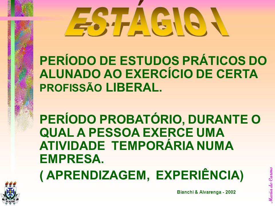 ESTÁGIO I PERÍODO DE ESTUDOS PRÁTICOS DO ALUNADO AO EXERCÍCIO DE CERTA PROFISSÃO LIBERAL.