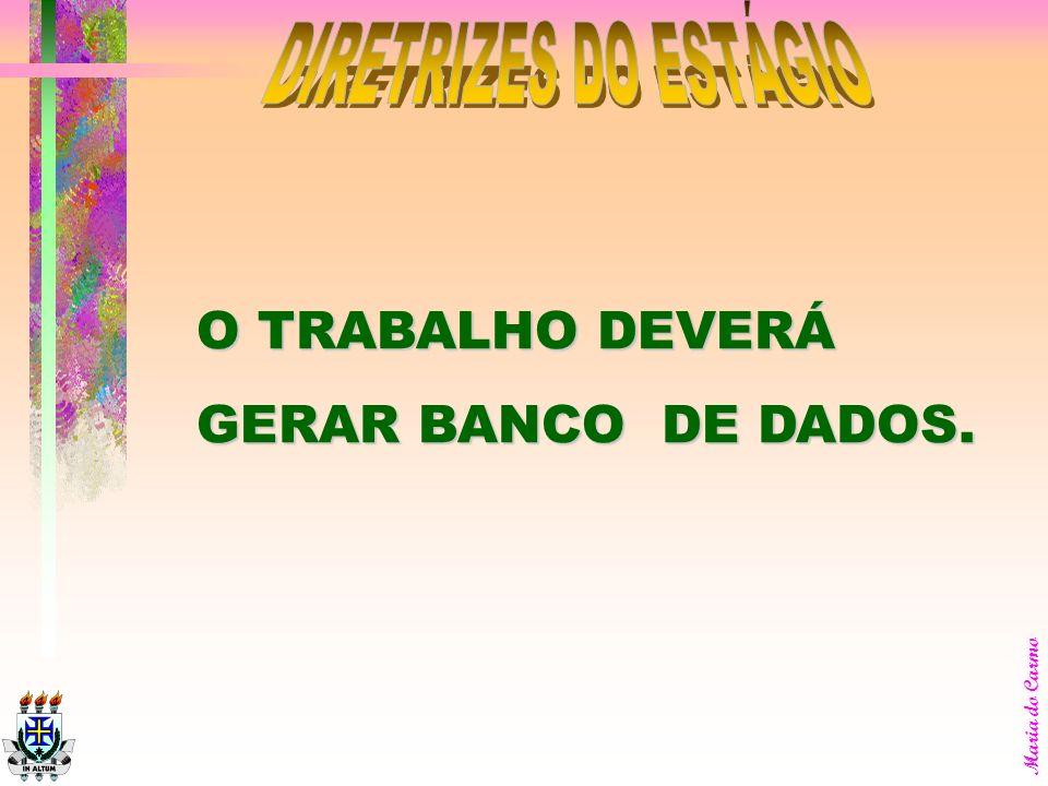 DIRETRIZES DO ESTÁGIO O TRABALHO DEVERÁ GERAR BANCO DE DADOS.