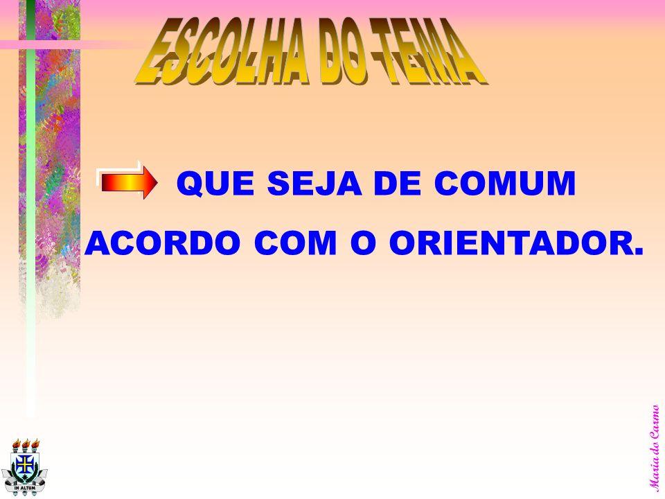 ESCOLHA DO TEMA QUE SEJA DE COMUM ACORDO COM O ORIENTADOR.