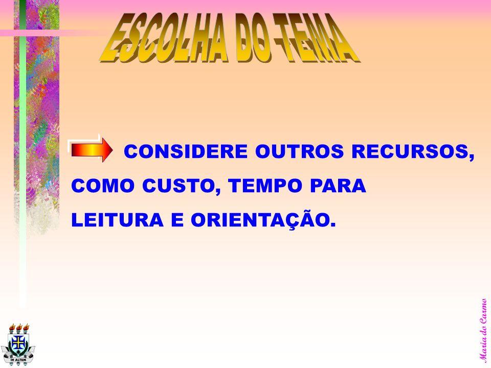 ESCOLHA DO TEMA CONSIDERE OUTROS RECURSOS, COMO CUSTO, TEMPO PARA