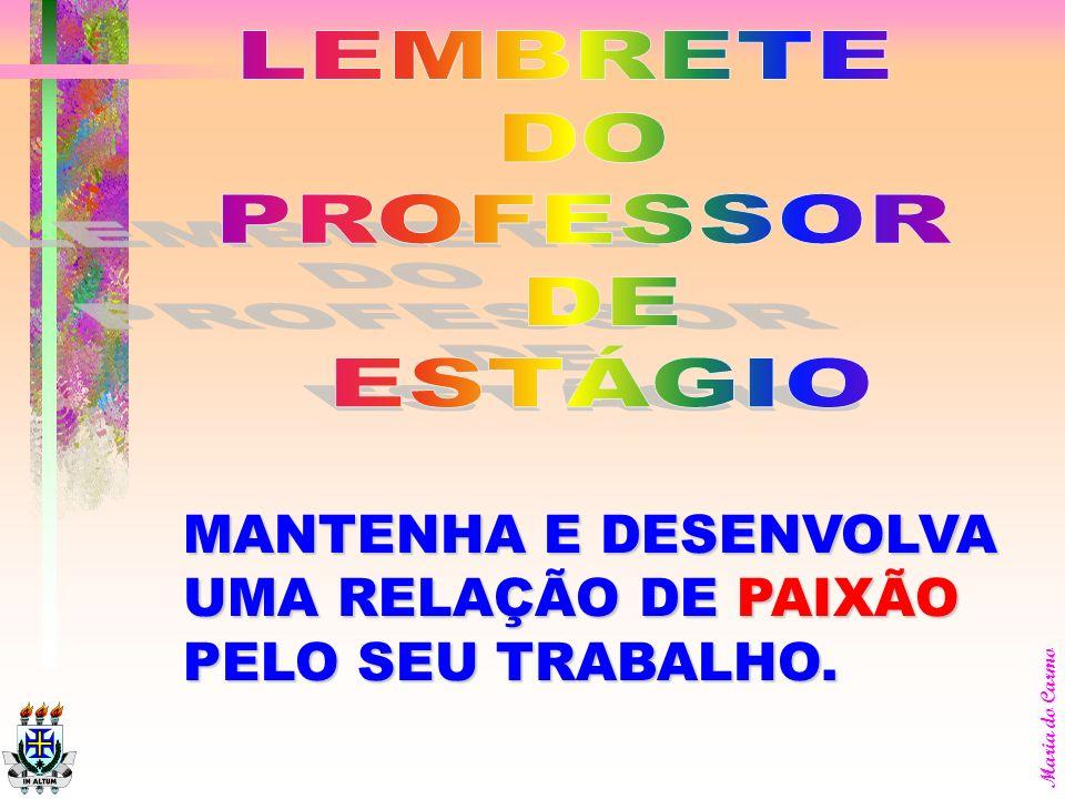 LEMBRETE DO PROFESSOR DE ESTÁGIO MANTENHA E DESENVOLVA UMA RELAÇÃO DE PAIXÃO PELO SEU TRABALHO.