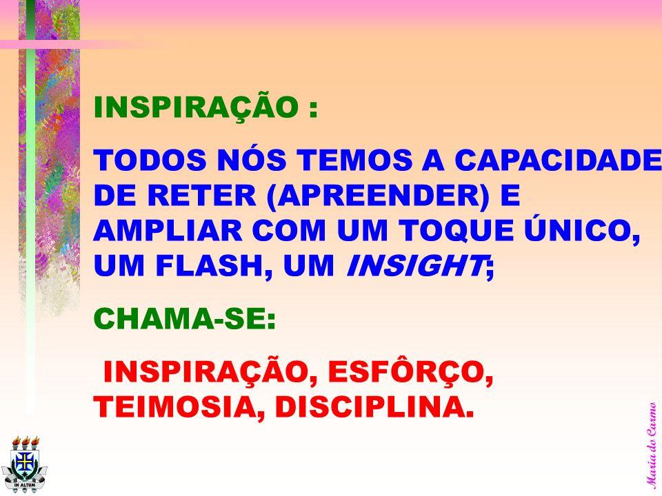INSPIRAÇÃO : TODOS NÓS TEMOS A CAPACIDADE DE RETER (APREENDER) E AMPLIAR COM UM TOQUE ÚNICO, UM FLASH, UM INSIGHT;