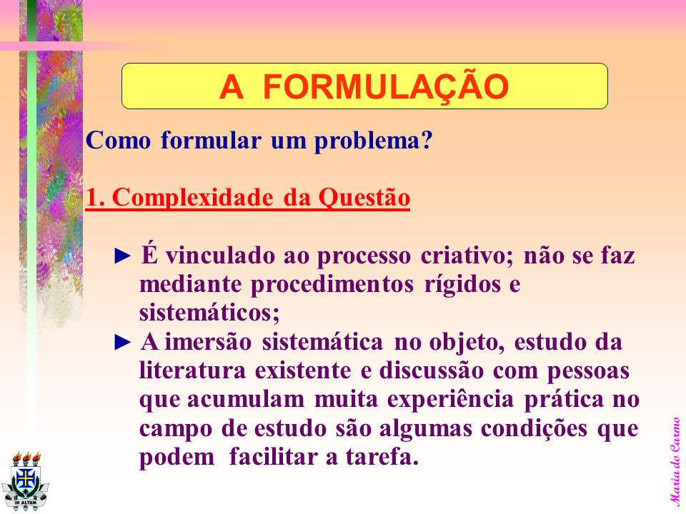 A FORMULAÇÃO Como formular um problema 1. Complexidade da Questão