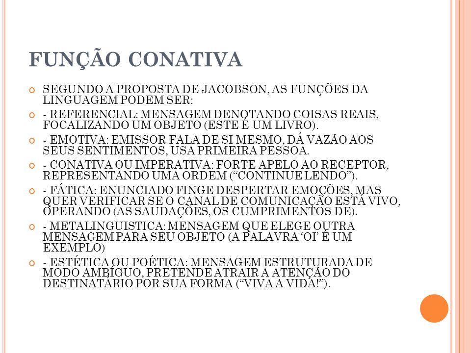 FUNÇÃO CONATIVA SEGUNDO A PROPOSTA DE JACOBSON, AS FUNÇÕES DA LINGUAGEM PODEM SER: