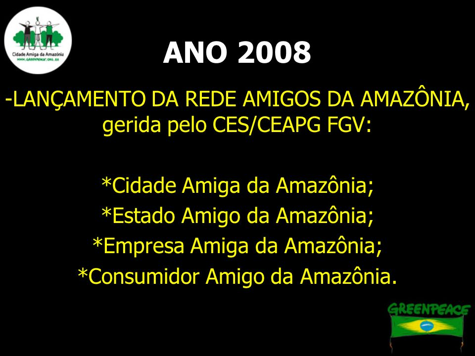 ANO 2008 -LANÇAMENTO DA REDE AMIGOS DA AMAZÔNIA, gerida pelo CES/CEAPG FGV: *Cidade Amiga da Amazônia;
