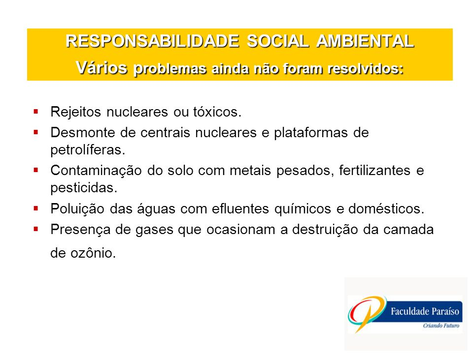 RESPONSABILIDADE SOCIAL AMBIENTAL Vários problemas ainda não foram resolvidos: