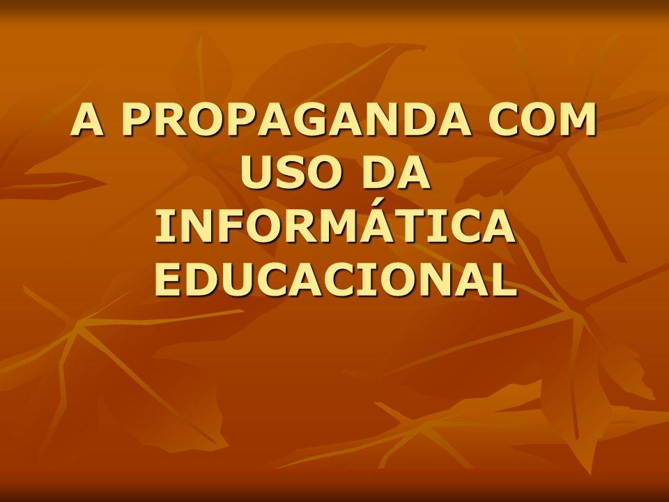 A PROPAGANDA COM USO DA INFORMÁTICA EDUCACIONAL