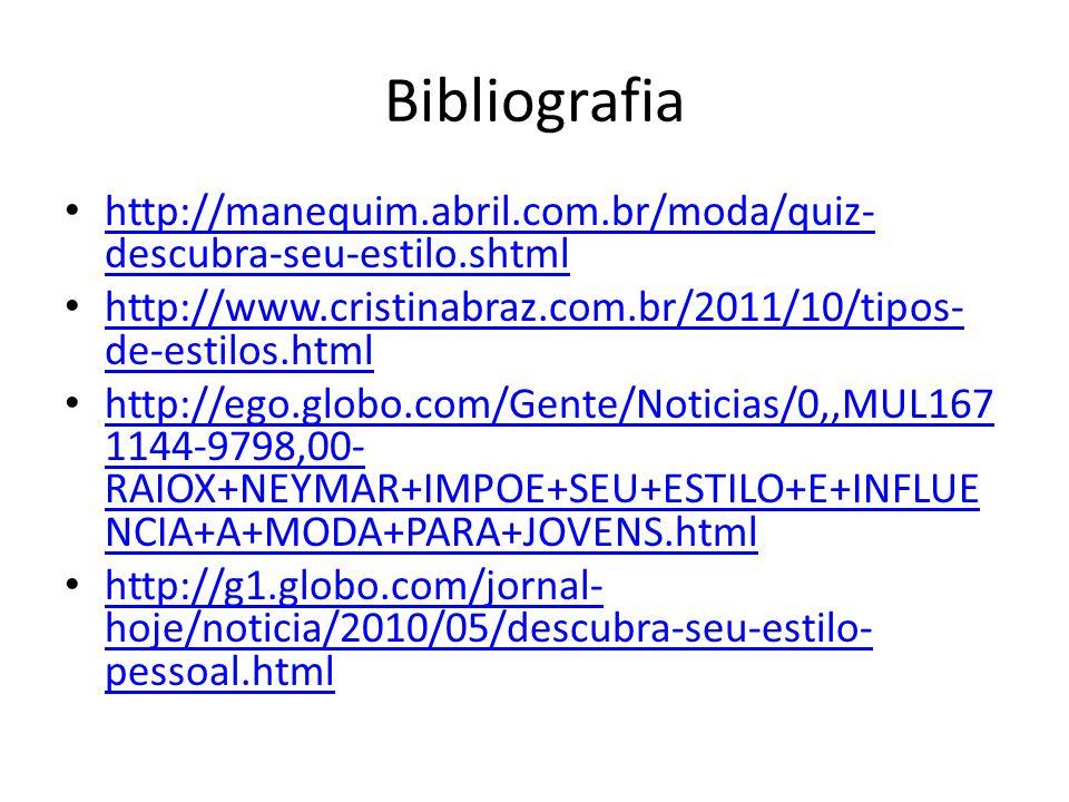 Bibliografia http://manequim.abril.com.br/moda/quiz-descubra-seu-estilo.shtml. http://www.cristinabraz.com.br/2011/10/tipos-de-estilos.html.