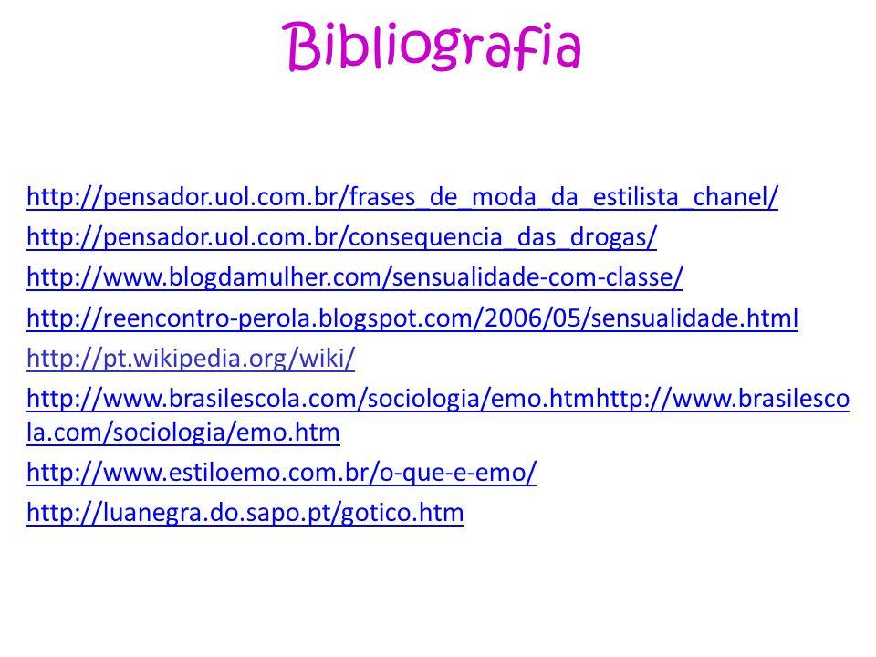 Bibliografia http://pensador.uol.com.br/frases_de_moda_da_estilista_chanel/ http://pensador.uol.com.br/consequencia_das_drogas/