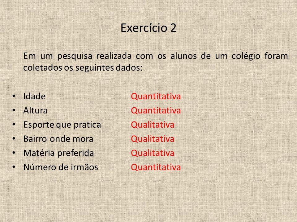 Exercício 2Em um pesquisa realizada com os alunos de um colégio foram coletados os seguintes dados: