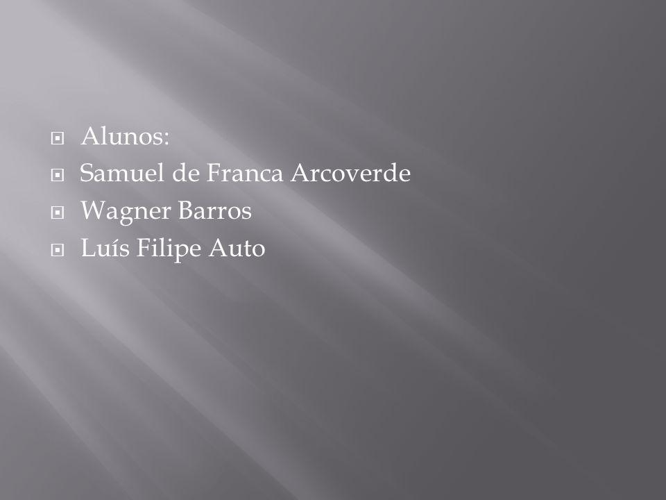 Alunos: Samuel de Franca Arcoverde Wagner Barros Luís Filipe Auto