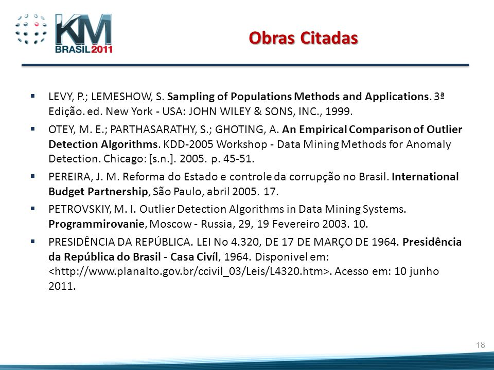 Obras Citadas LEVY, P.; LEMESHOW, S. Sampling of Populations Methods and Applications. 3ª Edição. ed. New York - USA: JOHN WILEY & SONS, INC., 1999.