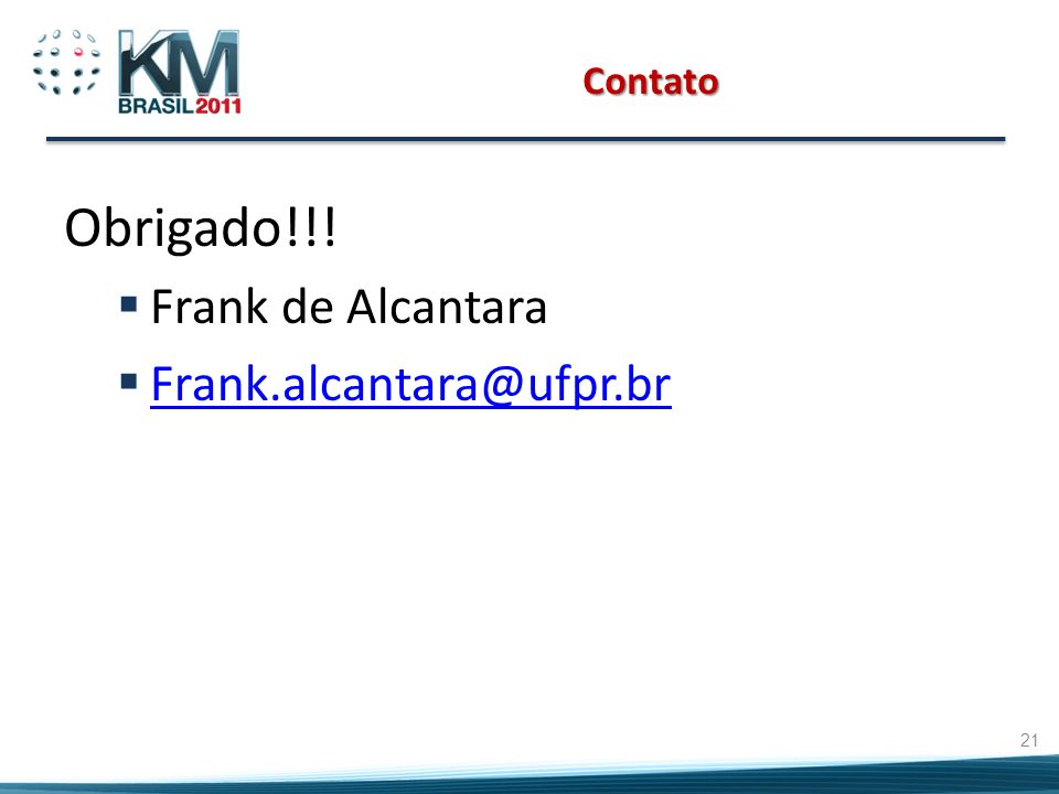 Contato Obrigado!!! Frank de Alcantara Frank.alcantara@ufpr.br