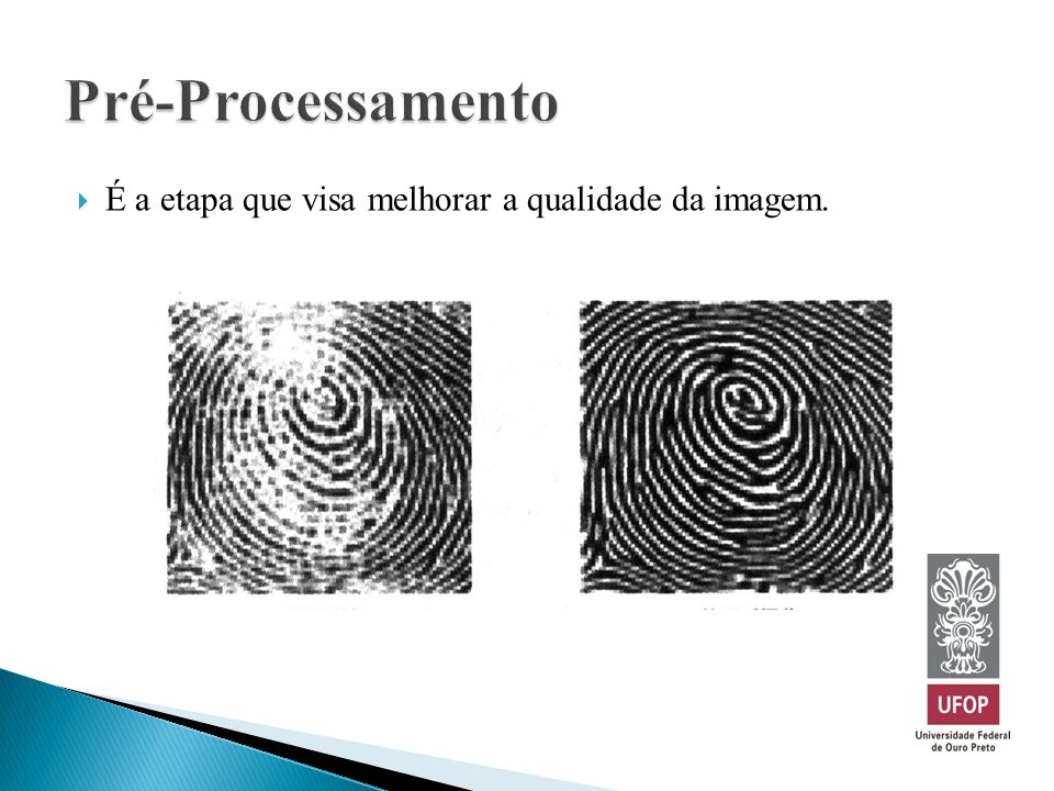 Pré-Processamento É a etapa que visa melhorar a qualidade da imagem.