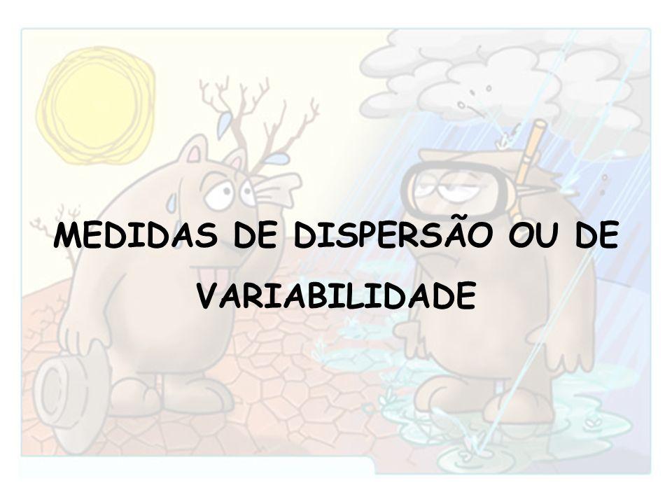 MEDIDAS DE DISPERSÃO OU DE VARIABILIDADE
