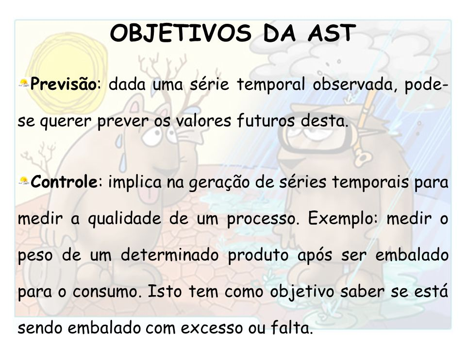 OBJETIVOS DA AST Previsão: dada uma série temporal observada, pode-se querer prever os valores futuros desta.