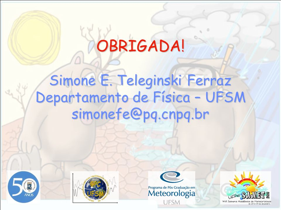 OBRIGADA! Simone E. Teleginski Ferraz Departamento de Física – UFSM