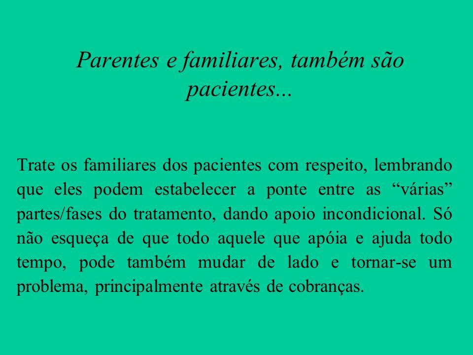 Parentes e familiares, também são pacientes...
