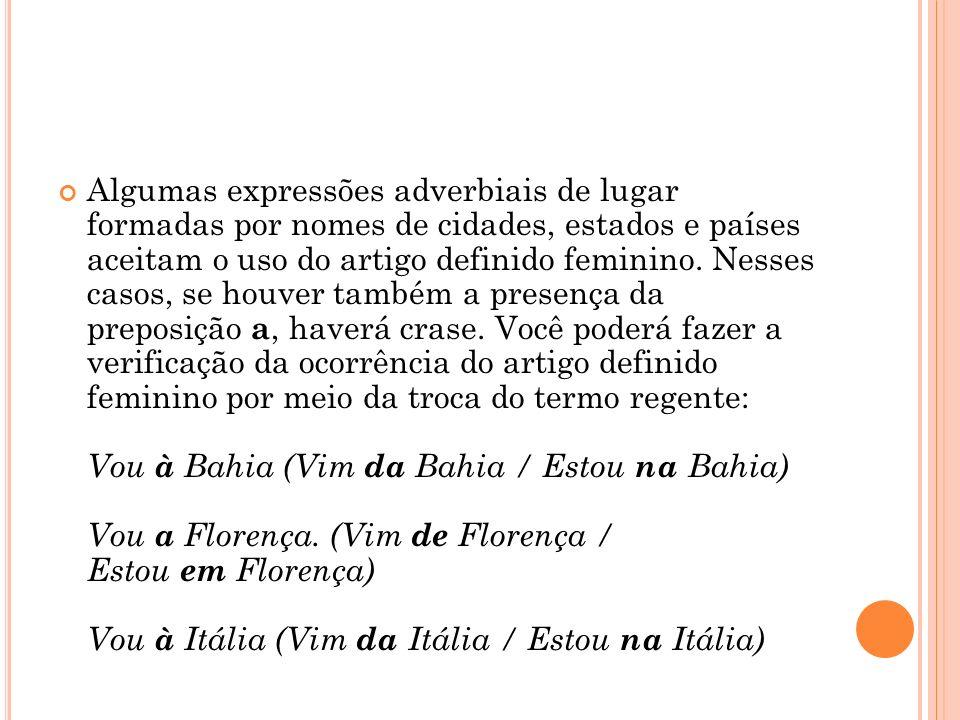 Algumas expressões adverbiais de lugar formadas por nomes de cidades, estados e países aceitam o uso do artigo definido feminino.