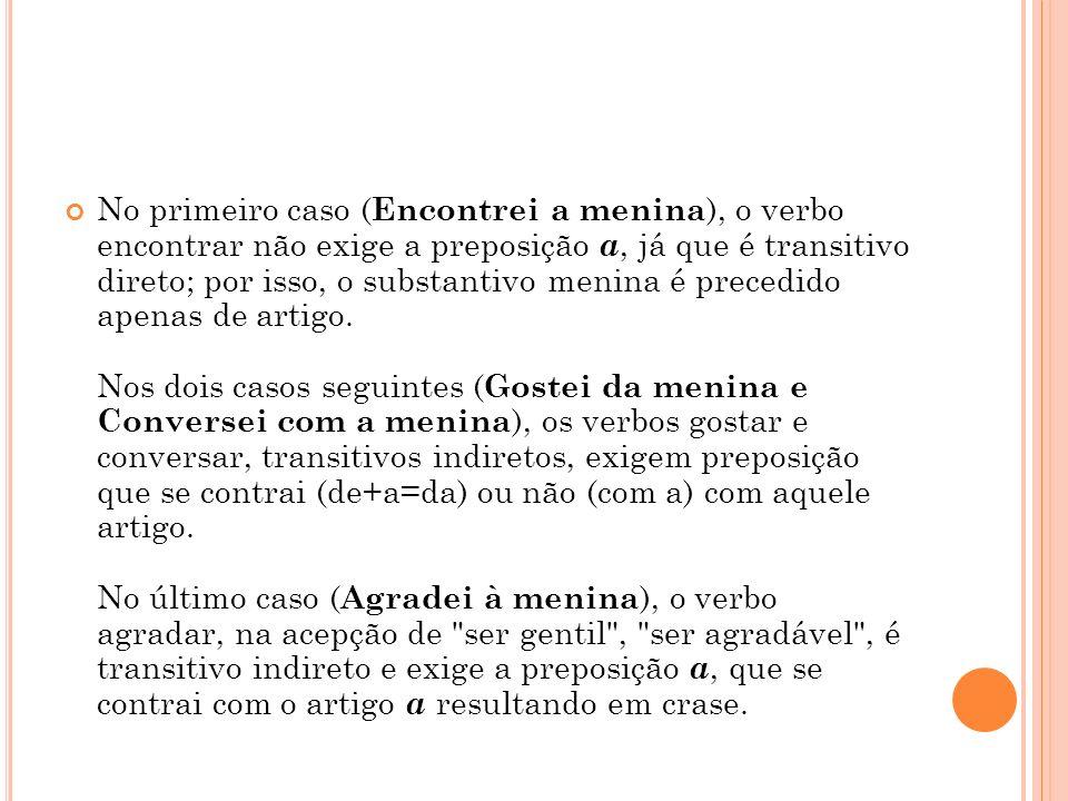 No primeiro caso (Encontrei a menina), o verbo encontrar não exige a preposição a, já que é transitivo direto; por isso, o substantivo menina é precedido apenas de artigo.
