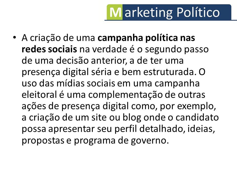 A criação de uma campanha política nas redes sociais na verdade é o segundo passo de uma decisão anterior, a de ter uma presença digital séria e bem estruturada.