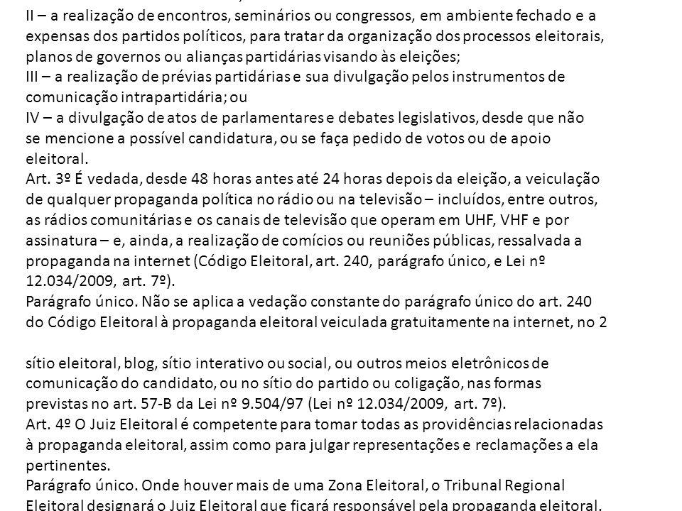 Art. 2º Não será considerada propaganda eleitoral antecipada (Lei nº 9
