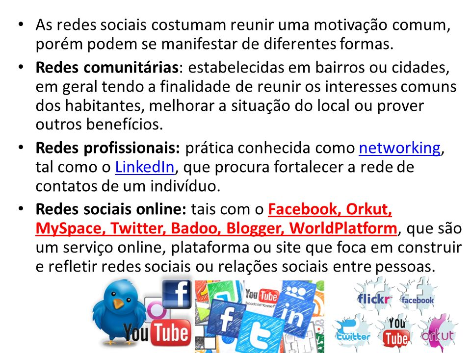 As redes sociais costumam reunir uma motivação comum, porém podem se manifestar de diferentes formas.