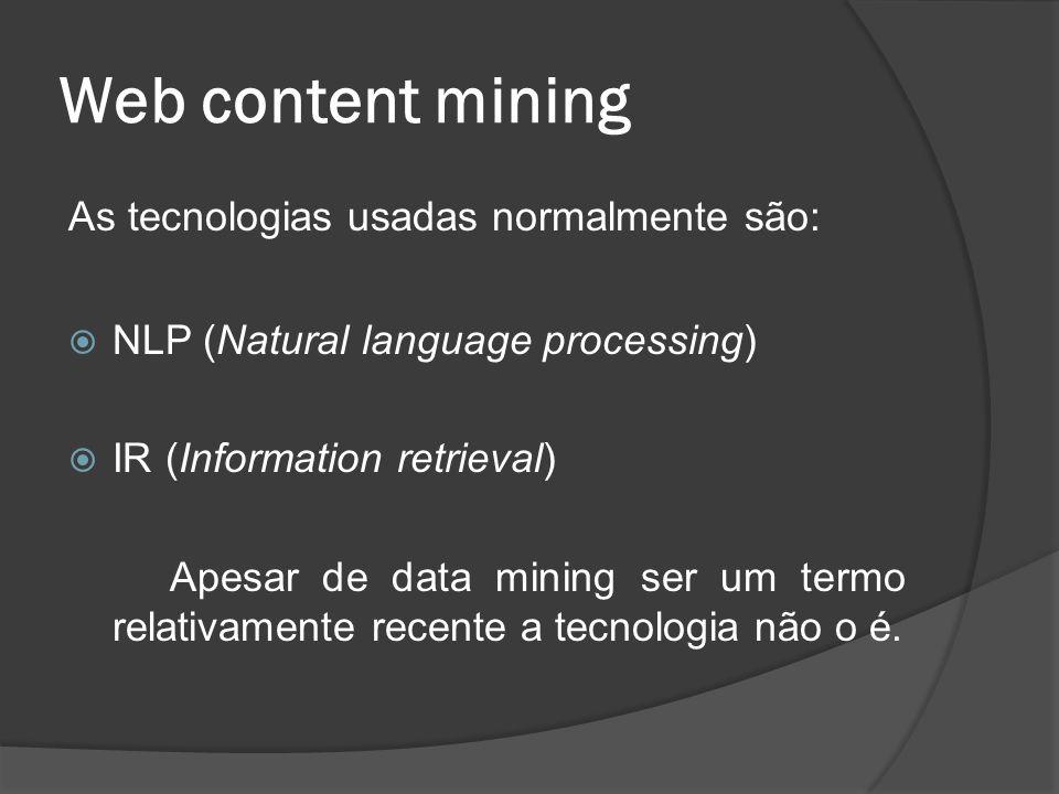 Web content mining As tecnologias usadas normalmente são: