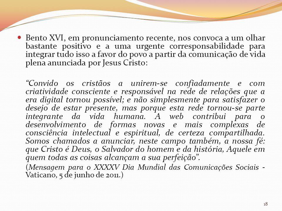 Bento XVI, em pronunciamento recente, nos convoca a um olhar bastante positivo e a uma urgente corresponsabilidade para integrar tudo isso a favor do povo a partir da comunicação de vida plena anunciada por Jesus Cristo: