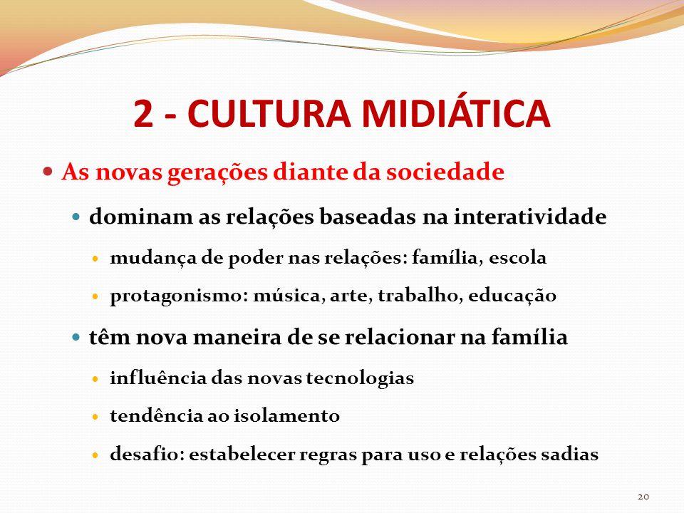 2 - CULTURA MIDIÁTICA As novas gerações diante da sociedade