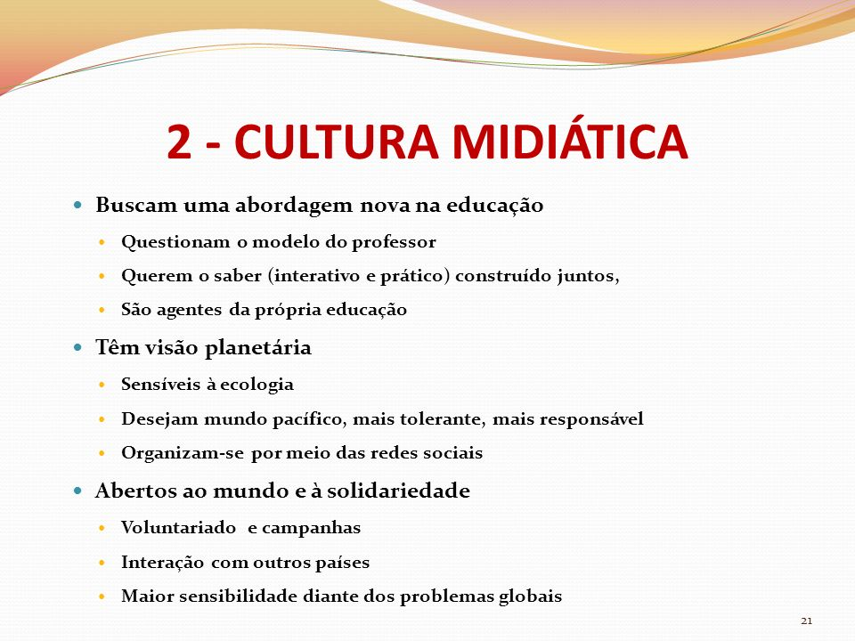 2 - CULTURA MIDIÁTICA Buscam uma abordagem nova na educação