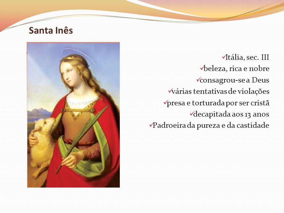 Santa Inês Itália, sec. III beleza, rica e nobre consagrou-se a Deus