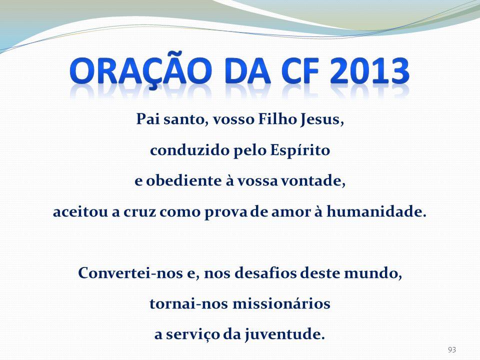 ORAÇÃO DA CF 2013 Pai santo, vosso Filho Jesus,