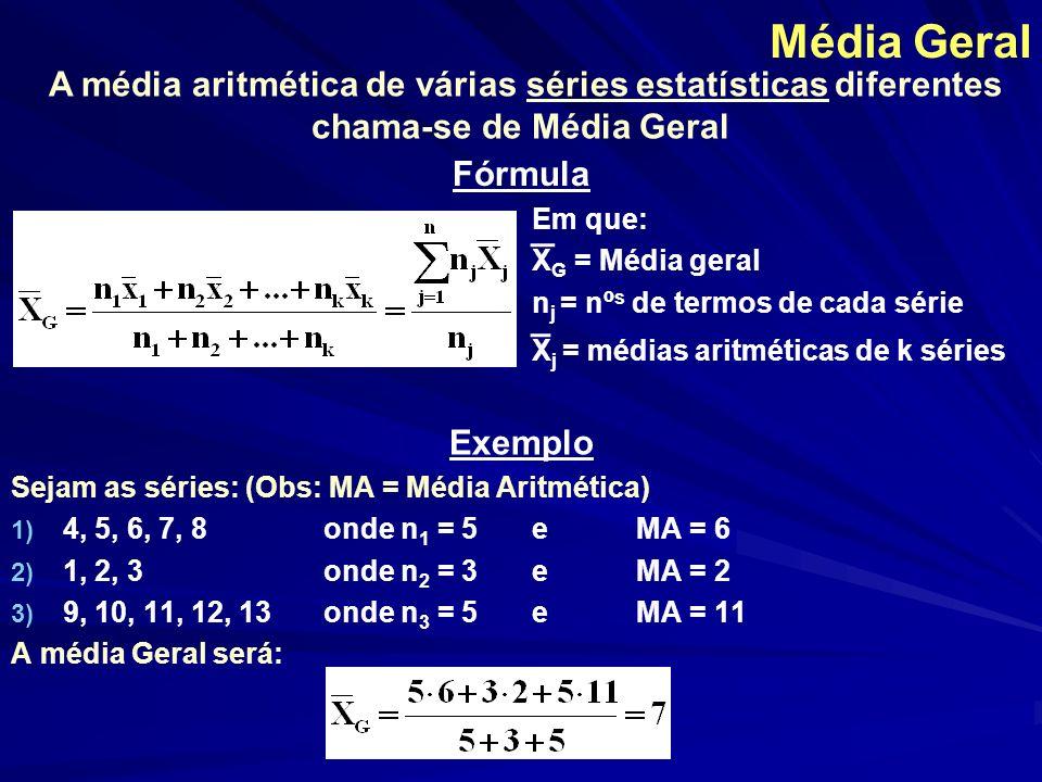Média Geral A média aritmética de várias séries estatísticas diferentes chama-se de Média Geral. Fórmula.