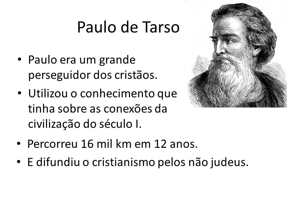 Paulo de Tarso Paulo era um grande perseguidor dos cristãos.